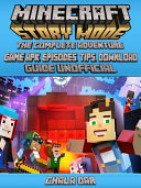 Minecraft Story Mode The Complete Adventure Game APK, Episodes, Tips Download Guide Unofficial