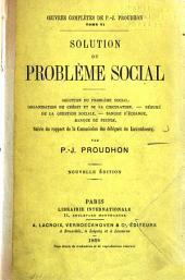 Oeuvres completes de P. J. Proudhon: Solution du problème social suivie du rapport de la Commission des délégués du Luxembourg, Volume6