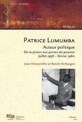 Patrice Lumumba, acteur politique: De la prison aux portes du pouvoir - Juillet 1956 - février 1960