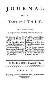 Journal of a tour to Italy. Containing ... an account of the eruptions of Mount Vesuvius. Of the curiosities discovered at Herculaneum. Of the leaning towers of Pisa and Bologna, etc