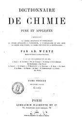 Dictionnaire de chimie pure et appliqueée, comprenant: la chimie organique et inorganique, la chimie appliquée à l'industrie, à l'agriculture et aux arts, la chimie analytique, la chimie physique et la minéralogie par Ad. Wurtz: C-G, Volume1
