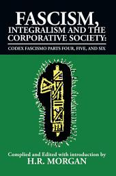 Fascism, Integralism and the Corporative Society – Codex Fascismo Parts Four, Five and Six: Codex Fascismo Parts Four, Five and Six