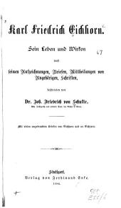 Karl Friedrich Eichhorn: sein Leben und Wirken nach seinen Aufzeichnungen, Briefen, Mittheilungen von Angehörigen, Schriften