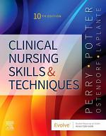 Clinical Nursing Skills and Techniques - E-Book