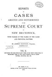Reports of Cases Determined in the Appeal and Chancery Divisions and Selected Cases in the King's Bench and at Chambers of the Supreme Court of New Brunswick: With Tables of the Names of Cases Decided and Names of the Cases Cited and a Digest of the Principal Matters, Volume 13
