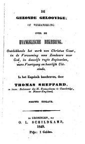 De gezonde geloovige, of Verhandelinge van de evangelische bekeeringe ontdekkende het werk van Christus geestes, in de verzoening eens zondaars voor God, in deszelfs regte beginselen, ware voortgang, en heerlijk uiteinde: Volume 1
