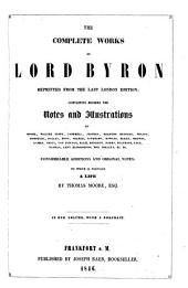 The Complete Works of Lord Byron: Reprinted from the Last London Ed. Containing, Besides the Notes and Illustrations by Moore, Walter Scott, Campbell &c., Considerable Additions and Original Notes. To which is Prefixed a Life by Thomas Moore