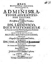 Disputationum juridicarum tubingensium volumen. Habitarum sub præsidio Dn. Joh. Andreæ Frommanns, ..: Disputatio juridica inauguralis, De administratione adventitiorum legitima. Quam, ... præside Dn. Joh. Andrea Frommann, ... pro summis in utroque ju re honoribus & privilegiis consequendis, publice discutiendam, decenter exhibet Johannes Peilicke, Lipsiens. ad diem [...! sept. in aula nova, horis consuetis