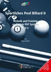Sportliches Pool Billard II: Technik und Training nach dem PAT System, Teil 2