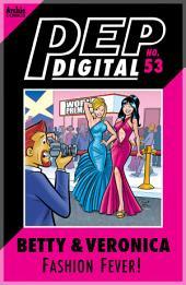 Pep Digital Vol. 053: Betty & Veronica: Fashion Fever!