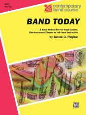 Band Today, Part 1: A Band Method for Full Band Classes, Like-Instrument Classes or Individual Instruction