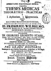 Dissertatio inauguralis medica complectens theses medicas theoretico-practicas è I Aphorism, I Hippocratis deductas