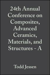 24th Annual Conference on Composites, Advanced Ceramics, Materials, and Structures - A: Ceramic Engineering and Science Proceedings, Volume 21, Issue 3