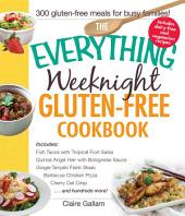 The Everything Weeknight Gluten-Free Cookbook: Includes Fish Tacos with Tropical Fruit Salsa, Quinoa Angel Hair with Bolognese Sauce, Ginger-Teriyaki Flank Steak, Barbecue Chicken Pizza, Cherry Oat Crisp...and Hundreds More!