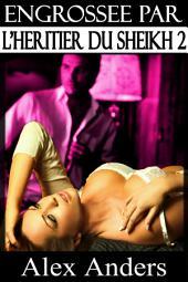 Engrossée par l'Héritier du Sheikh 2 (BDSM, Mâle dominant Alpha, Histoire érotique de femme soumise)