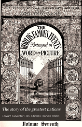 The Story of the Greatest Nations: A Comprehensive History, Extending from the Earliest Times to the Present ... Including Chronological Summaries and Pronouncing Vocabularies for Each Nation; and the World's Famous Events, Told in a Series of Brief Sketches Forming a Single Continuous Story of History and Illumined by a Complete Series of Notable Illustrations ... of All Lands, Volume 7