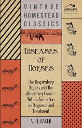 Diseases of Horses - The Respiratory Organs and the Alimentary Canal - With Information on Diagnosis and Treatment