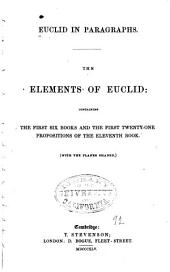 Euclid in Paragraphs: The Elements of Euclid: Containing the First Six Books and the First Twenty-one Propositions of the Eleventh Book ...