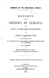 Reports on the Geology of Jamaica; Or, Part II. of the West Indian Survey: Part 2