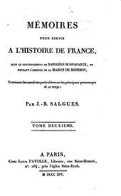 Mémoires pour servir a l'histoire de France sous le gouvernement de Napoléon Buonaparte et pendant l'absence de la maison de Bourbon: contenant des anecdotes particulières sur les principaux personnages de ce temps, Volume2