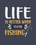 Life Is Better When You're Fishing