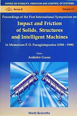 Proceedings of the First International Symposium on Impact and Friction of Solids  Structures and Intelligent Machines