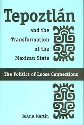 Tepoztl   n and the Transformation of the Mexican State