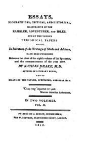 Essays, Biographical, Critical, and Historical: Illustrative of the Rambler, Adventurer, & Idler, and of the Various Periodical Papers Which, in Imitation of the Writings of Steele and Addison, Have Been Published Between the Close of the Eighth Volume of the Spectator, and the Commencement of the Year 1809, Volume 2