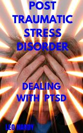 Post Traumatic Stress Disorder: Dealing With PTSD