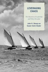 Leveraging Chaos: The Mysteries of Leadership and Policy Revealed