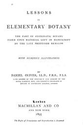 Lessons in Elementary Botany: The Part of Systematic Botany Based Upon Material Left Manuscript by the Late Professor Henslow