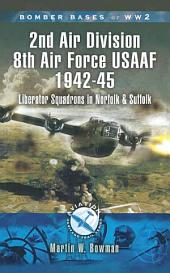 2nd Air Division Air Force USAAF 1942-45: Liberator Squadrons in Norfolk and Suffolk