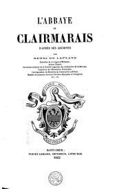 L'abbaye de Clairmarais d'après ses archives: Volume1