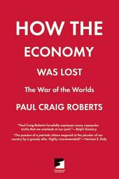 How the Economy Was Lost: The War of the Worlds