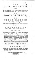 The Total Refutation and Political Overthrow of Doctor Price  Or Great Britain Successfully Vindicated Against All American Rebels  and Their Advocates  In a Second Letter to that Gentleman  Etc PDF