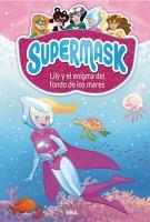 Supermask 5  Lily y el enigma del fondo de los mares PDF