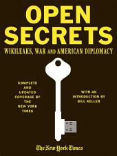 Open Secrets: WikiLeaks, War and American Diplomacy