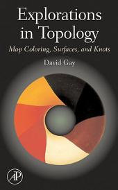 Explorations in Topology: Map Coloring, Surfaces and Knots