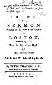 The Rest which Remaineth to the People of God ... Shewn in a Sermon Preached at the New North Church in Boston, September 13, 1778. Being the Day of the Death of ... Andrew Eliot: Part 4