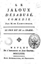 Le jaloux desabuse. Comedie par M. de Campistron