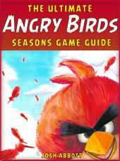 ANGRY BIRDS SEASONS GAME GUIDE: Beat Levels and Get Tons of Coins!