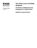 The adult lives of at-risk students the roles of attainment and engagement in high school--statistical analysis report.