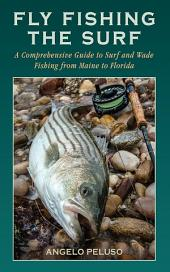 Fly Fishing the Surf: A Comprehensive Guide to Surf and Wade Fishing from Maine to Florida