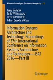 Information Systems Architecture and Technology: Proceedings of 37th International Conference on Information Systems Architecture and Technology – ISAT 2016 –: Part 3