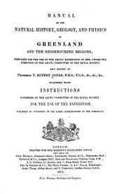 Manual of the Natural History, Geology, and Physics of Greenland, and the Neighboring Regions: Prepared for the Use of the Arctic Expedition of 1875, Under the Direction of the Arctic Committeee of the Royal Society, for the Use of the Expedition. Published by Authority of the Lords Commissoners of the Admiralty