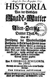 Historia Von der Göttlichen Gnade[n]-Mutter Zu Alten-Oetting: Band 1;Band 3
