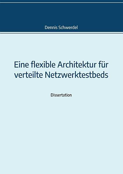 Eine flexible Architektur f  r verteilte Netzwerktestbeds PDF