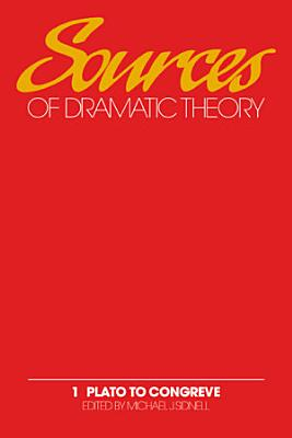 Sources of Dramatic Theory  Volume 1  Plato to Congreve PDF