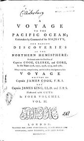 A Voyage to the Pacific Ocean: Undertaken by Command of His Majesty, for Making Discoveries in the Northern Hemisphere: Performed Under the Direction of Captains Cook, Clerke, and Gore, in the Years 1776, 1777, 1778, 1779, and 1780. Being a Copious, Comprehensive, and Staisfactory Abridgement of the Voyage Written by Captain James Cook, F.R.S. and Captain James King, LL.D. and F.R.S.