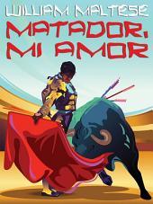 Matador, Mi Amor: A Novel of Romance
